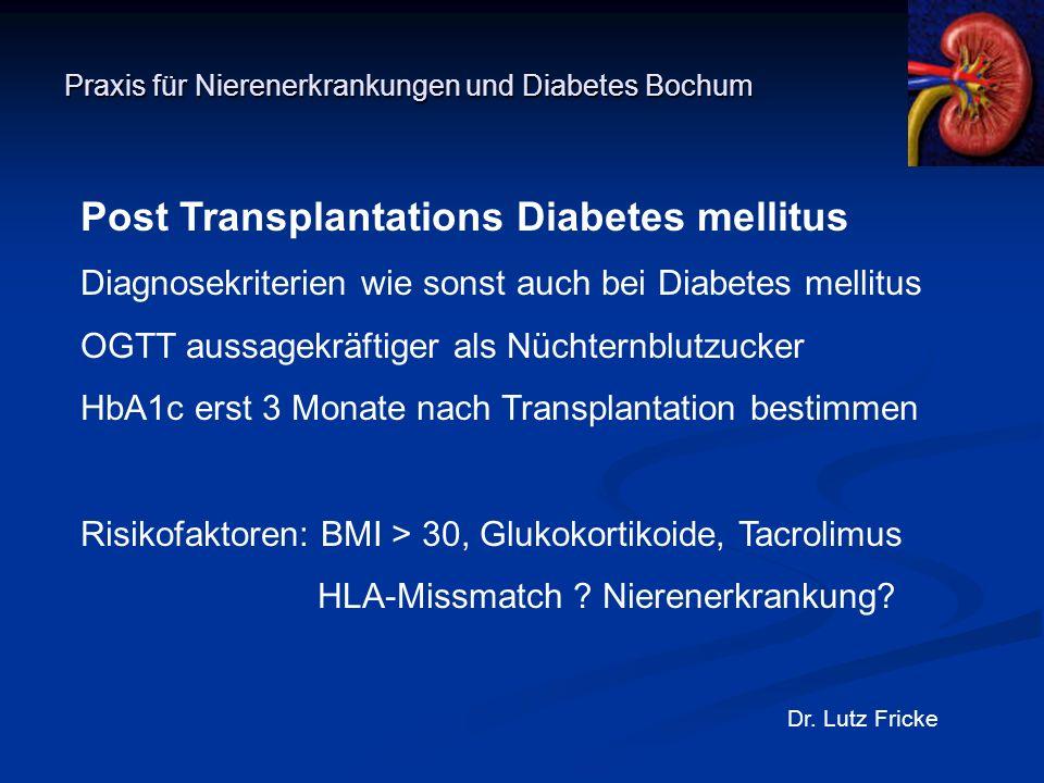 Praxis für Nierenerkrankungen und Diabetes Bochum Dr. Lutz Fricke Post Transplantations Diabetes mellitus Diagnosekriterien wie sonst auch bei Diabete