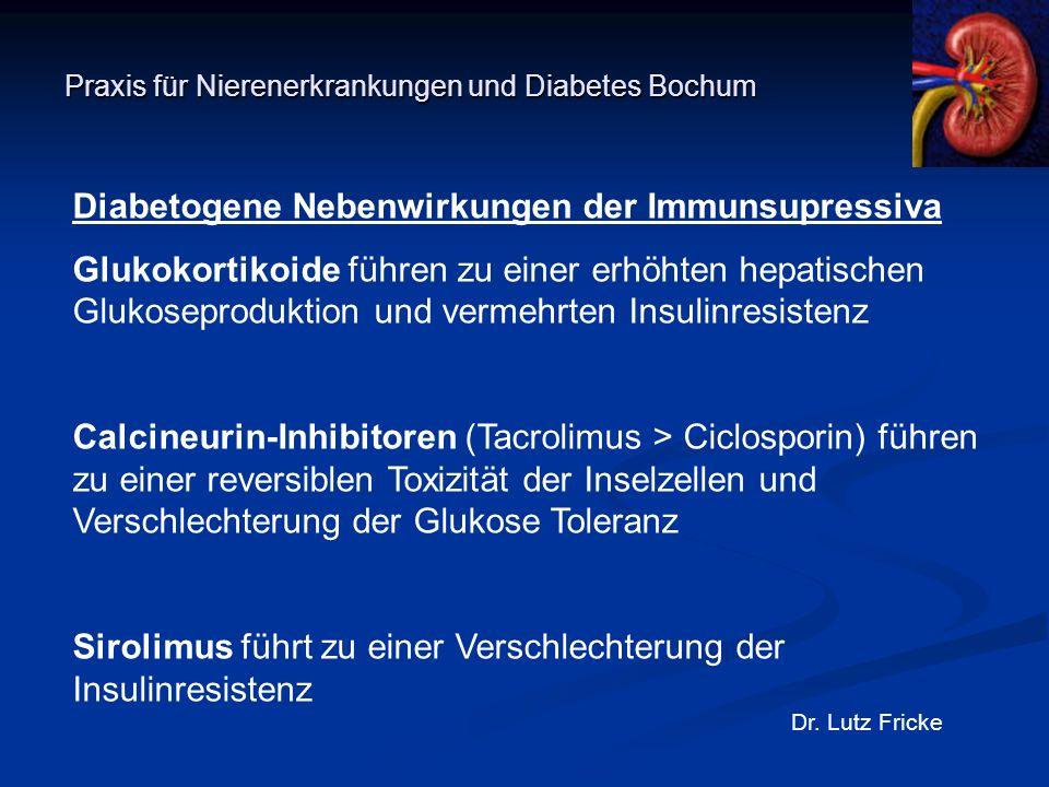 Praxis für Nierenerkrankungen und Diabetes Bochum Dr. Lutz Fricke Diabetogene Nebenwirkungen der Immunsupressiva Glukokortikoide führen zu einer erhöh