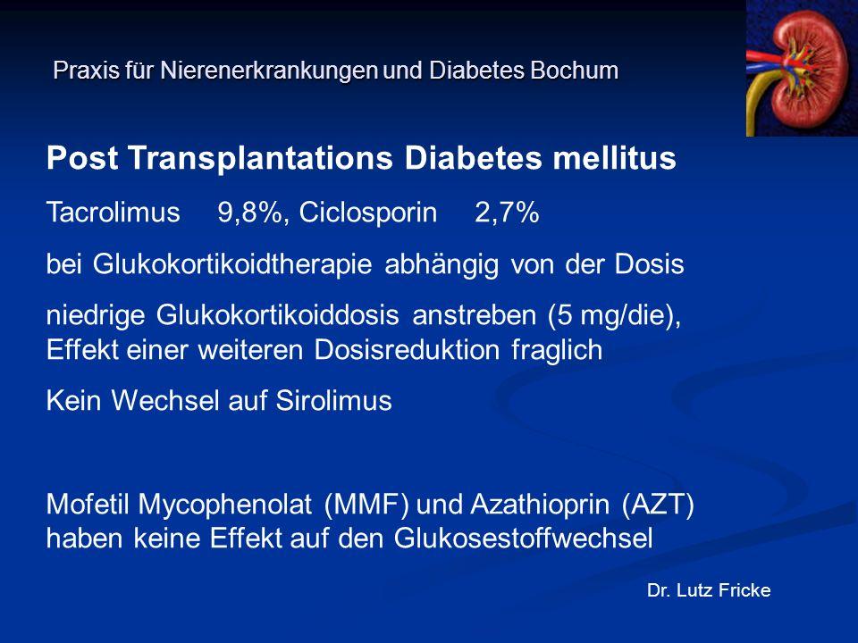 Praxis für Nierenerkrankungen und Diabetes Bochum Dr. Lutz Fricke Post Transplantations Diabetes mellitus Tacrolimus 9,8%, Ciclosporin 2,7% bei Glukok