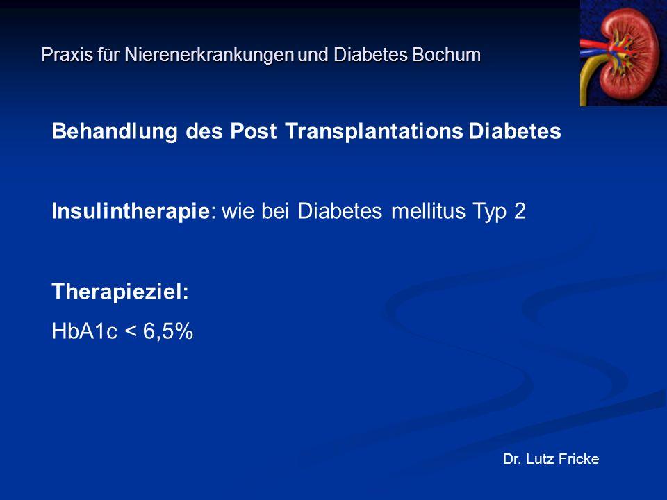 Praxis für Nierenerkrankungen und Diabetes Bochum Dr. Lutz Fricke Behandlung des Post Transplantations Diabetes Insulintherapie: wie bei Diabetes mell