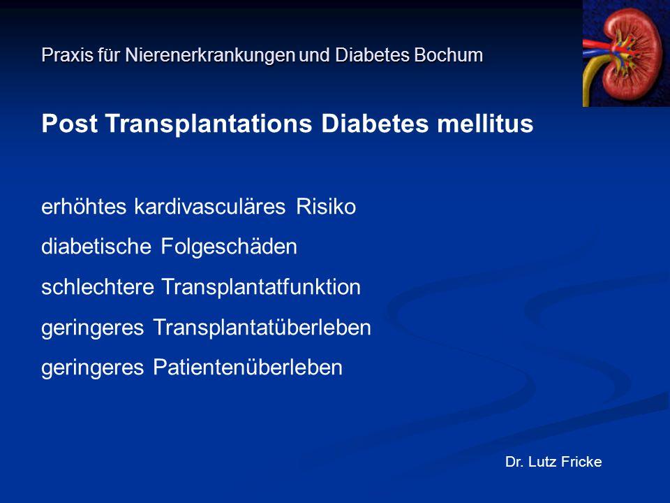 Praxis für Nierenerkrankungen und Diabetes Bochum Dr. Lutz Fricke Post Transplantations Diabetes mellitus erhöhtes kardivasculäres Risiko diabetische