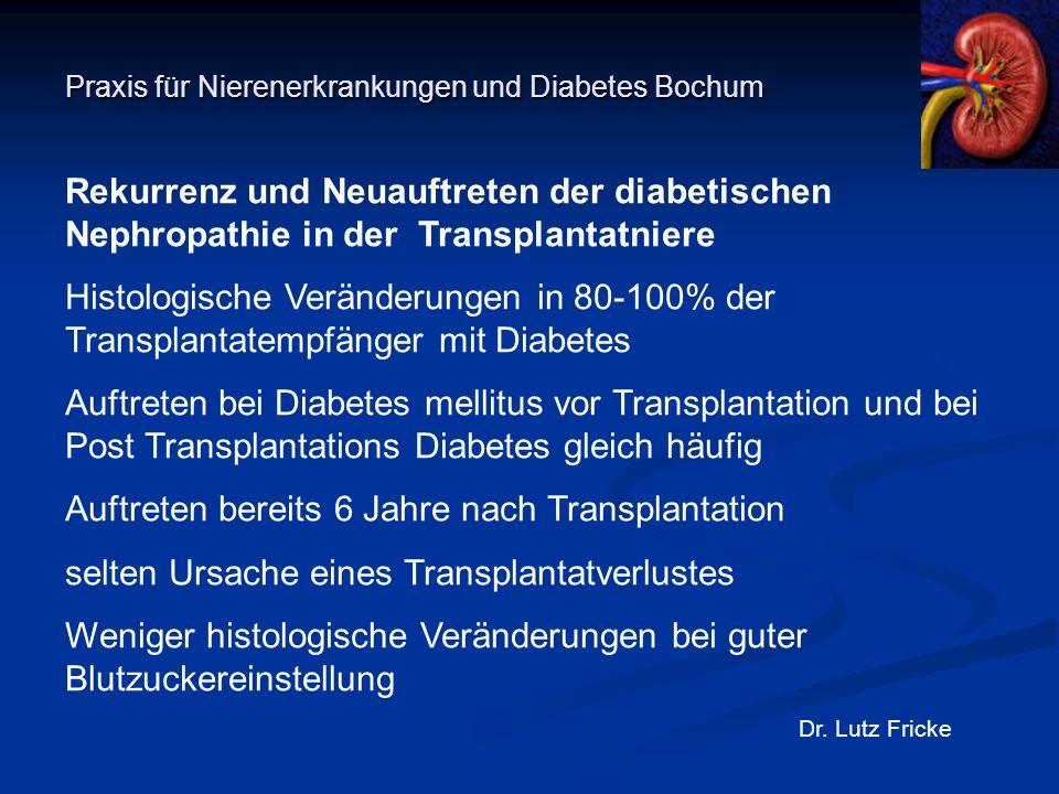 Praxis für Nierenerkrankungen und Diabetes Bochum Dr. Lutz Fricke Rekurrenz und Neuauftreten der diabetischen Nephropathie in der Transplantatniere Hi