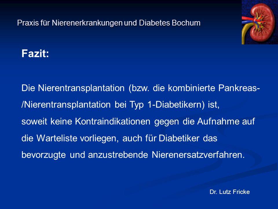 Praxis für Nierenerkrankungen und Diabetes Bochum Dr. Lutz Fricke Fazit: Die Nierentransplantation (bzw. die kombinierte Pankreas- /Nierentransplantat