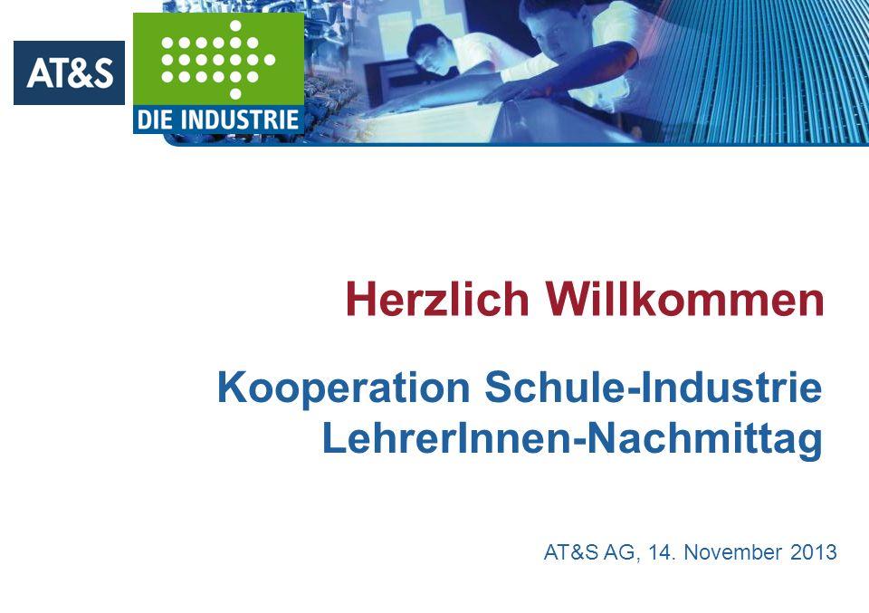 Herzlich Willkommen Kooperation Schule-Industrie LehrerInnen-Nachmittag AT&S AG, 14. November 2013