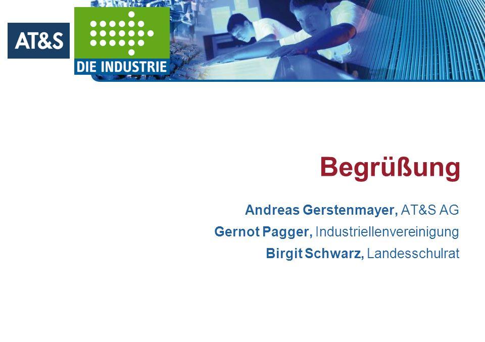 Begrüßung Andreas Gerstenmayer, AT&S AG Gernot Pagger, Industriellenvereinigung Birgit Schwarz, Landesschulrat