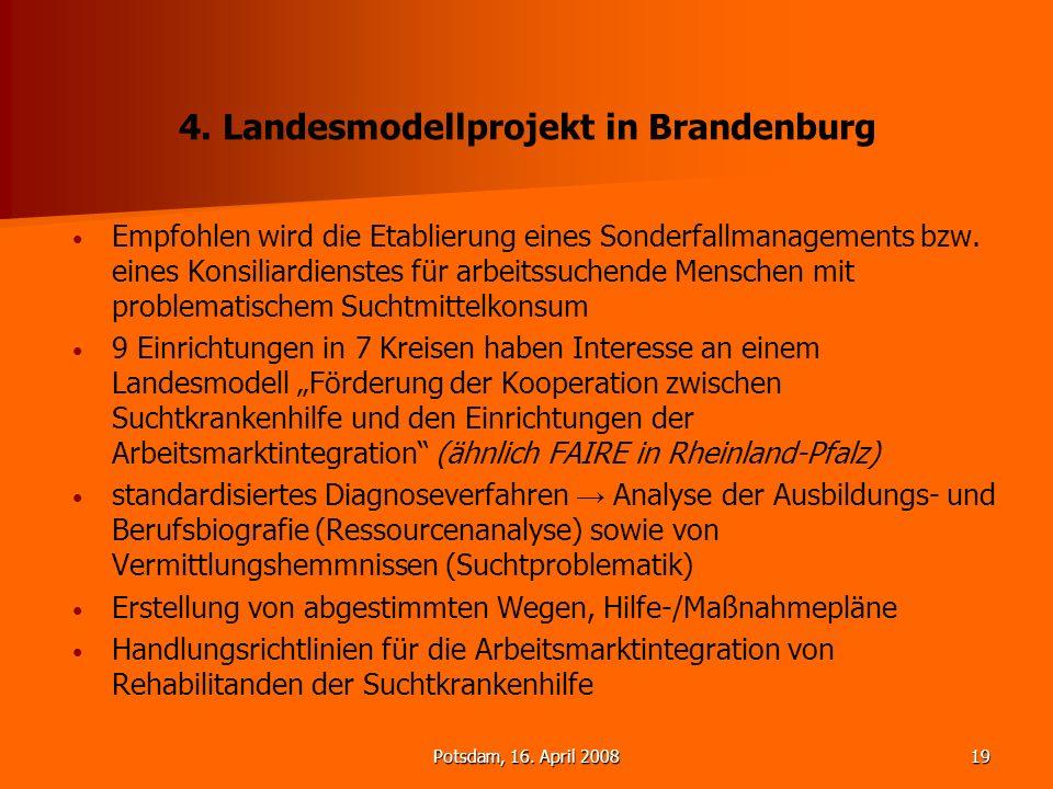 Potsdam, 16. April 200819 4. Landesmodellprojekt in Brandenburg Empfohlen wird die Etablierung eines Sonderfallmanagements bzw. eines Konsiliardienste