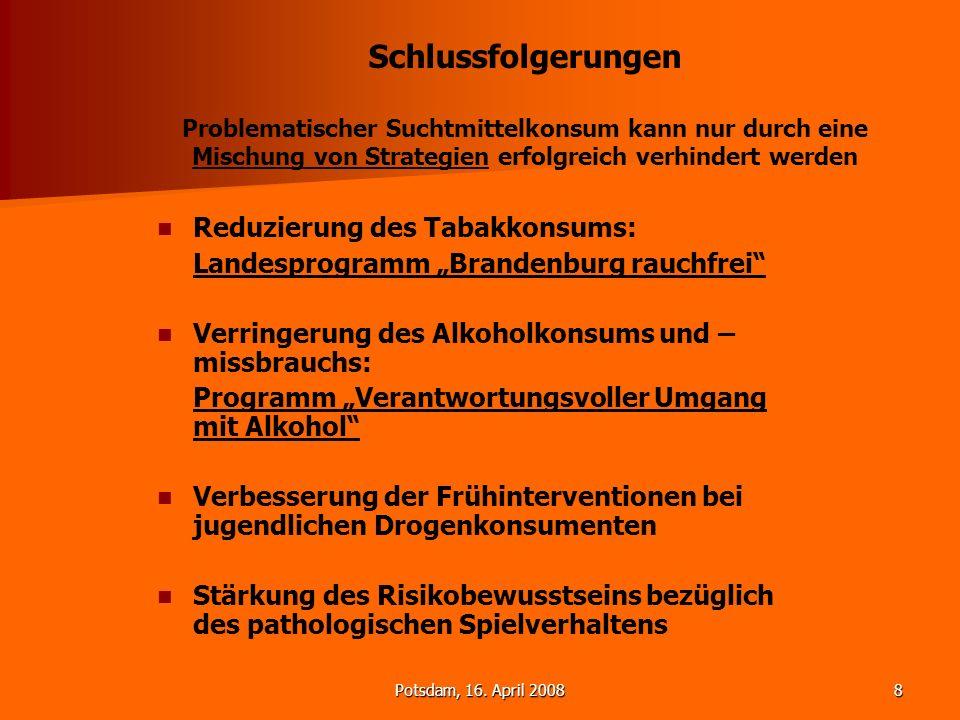 Potsdam, 16. April 20088 Schlussfolgerungen Problematischer Suchtmittelkonsum kann nur durch eine Mischung von Strategien erfolgreich verhindert werde