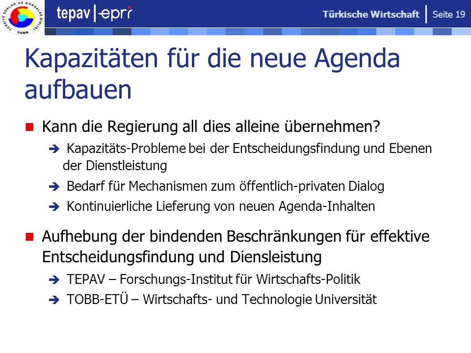 Türkische Wirtschaft Seite 19 Kapazitäten für die neue Agenda aufbauen Kann die Regierung all dies alleine übernehmen? Kapazitäts-Probleme bei der Ent