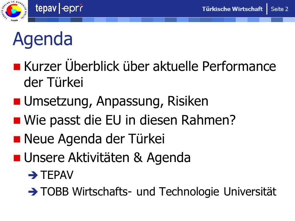 Türkische Wirtschaft Seite 2 Agenda Kurzer Überblick über aktuelle Performance der Türkei Umsetzung, Anpassung, Risiken Wie passt die EU in diesen Rah