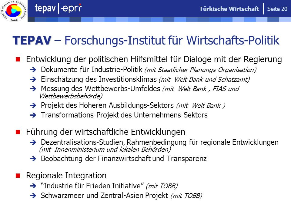 Türkische Wirtschaft Seite 20 TEPAV TEPAV – Forschungs-Institut für Wirtschafts-Politik Entwicklung der politischen Hilfsmittel für Dialoge mit der Re