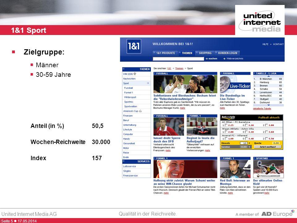 Seite 5 17.05.2014 Qualität in der Reichweite. United Internet Media AG 1&1 Sport Zielgruppe: Männer 30-59 Jahre Anteil (in %)50,5 Wochen-Reichweite30