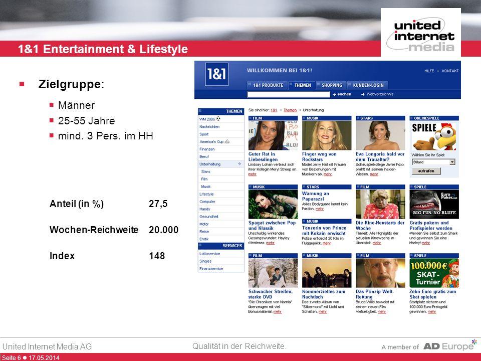 Seite 6 17.05.2014 Qualität in der Reichweite. United Internet Media AG 1&1 Entertainment & Lifestyle Zielgruppe: Männer 25-55 Jahre mind. 3 Pers. im