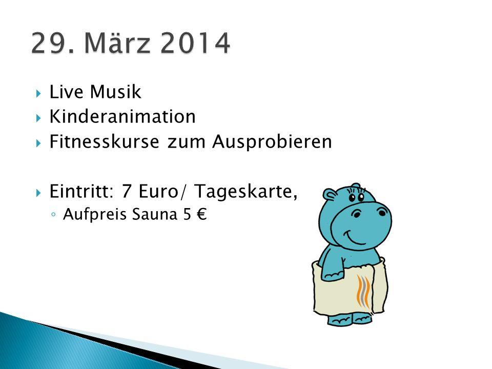 Live Musik Kinderanimation Fitnesskurse zum Ausprobieren Eintritt: 7 Euro/ Tageskarte, Aufpreis Sauna 5