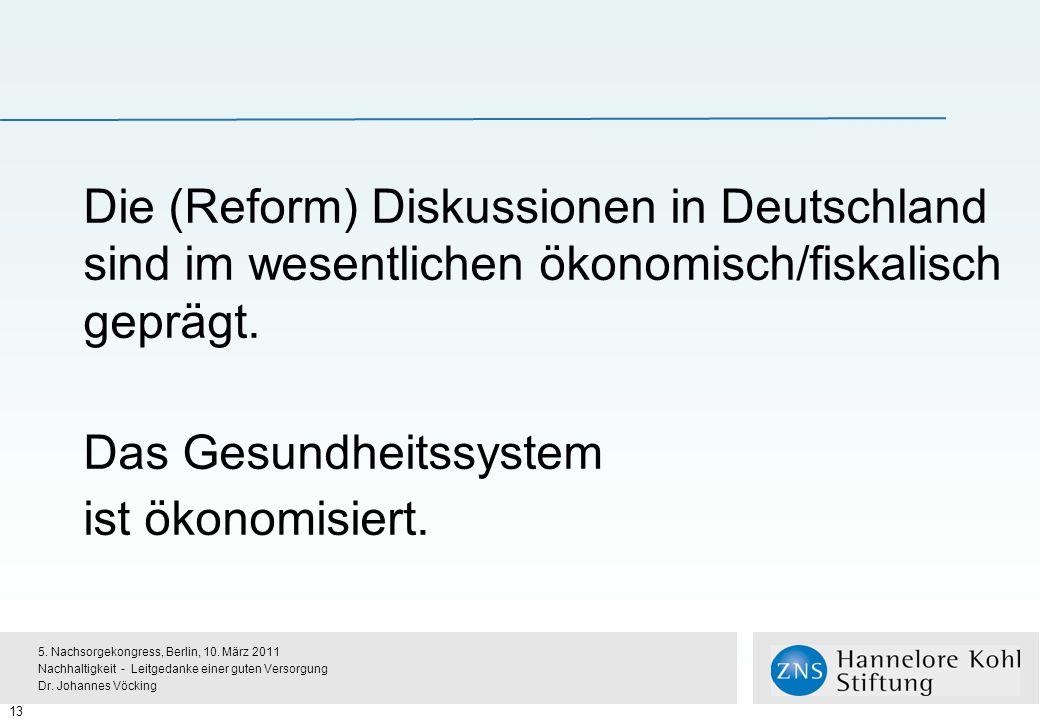 Die (Reform) Diskussionen in Deutschland sind im wesentlichen ökonomisch/fiskalisch geprägt.