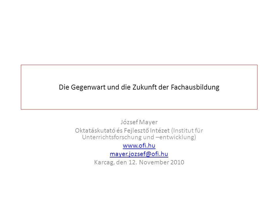 Die Gegenwart und die Zukunft der Fachausbildung József Mayer Oktatáskutató és Fejlesztő Intézet (Institut für Unterrichtsforschung und –entwicklung)