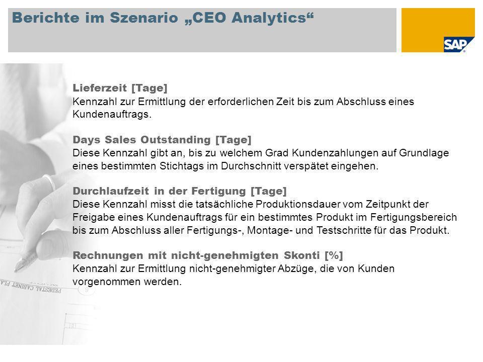 Berichte im Szenario CEO Analytics Lieferzeit [Tage] Kennzahl zur Ermittlung der erforderlichen Zeit bis zum Abschluss eines Kundenauftrags. Days Sale