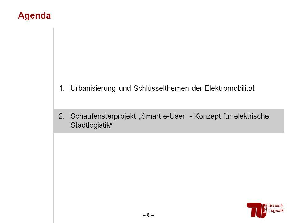 Agenda Bereich Logistik – 8 – 1.Urbanisierung und Schlüsselthemen der Elektromobilität 2.Schaufensterprojekt Smart e-User - Konzept für elektrische St
