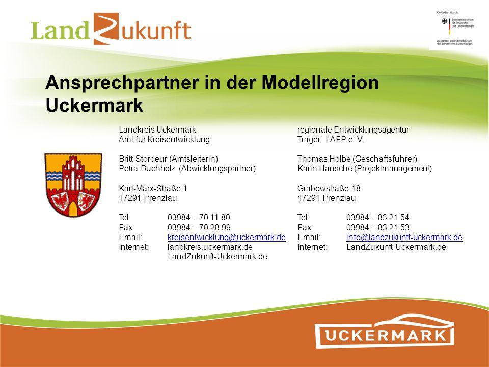 Ansprechpartner in der Modellregion Uckermark Landkreis Uckermark Amt für Kreisentwicklung Britt Stordeur (Amtsleiterin) Petra Buchholz (Abwicklungspa