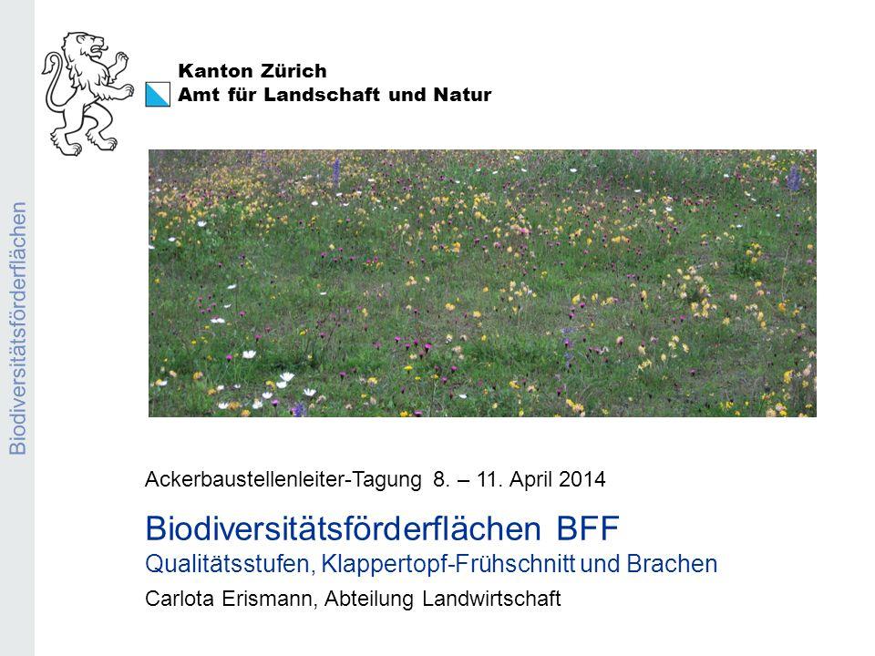 Kanton Zürich Amt für Landschaft und Natur Biodiversitätsförderflächen Ackerbaustellenleiter-Tagung 8. – 11. April 2014 Biodiversitätsförderflächen BF
