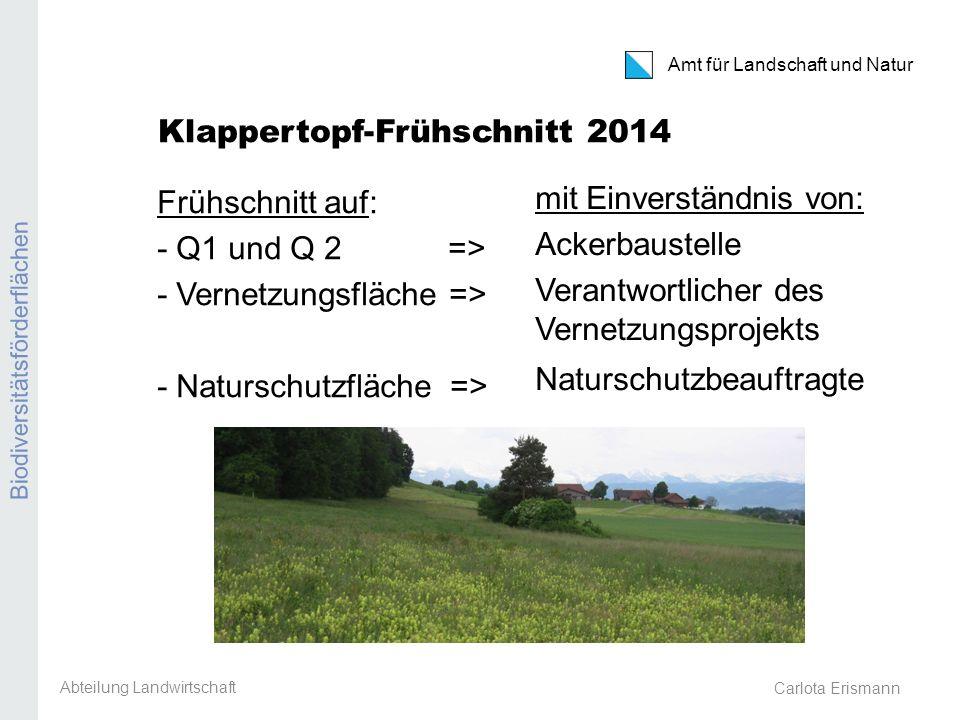 Amt für Landschaft und Natur Biodiversitätsförderflächen Carlota Erismann Klappertopf-Frühschnitt 2014 Frühschnitt auf: - Q1 und Q 2 => - Vernetzungsf