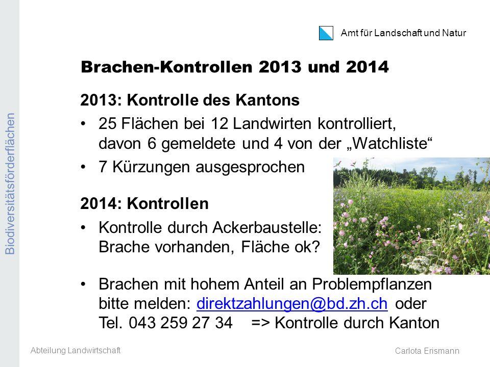Amt für Landschaft und Natur Biodiversitätsförderflächen Carlota Erismann Brachen-Kontrollen 2013 und 2014 Abteilung Landwirtschaft 2013: Kontrolle de