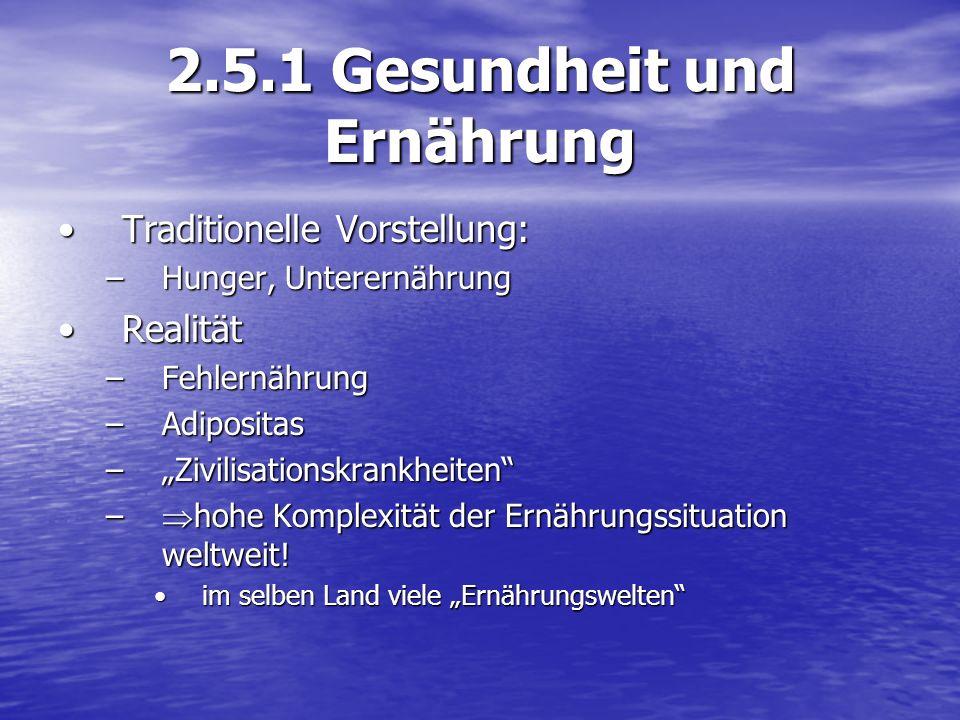 2.5.1 Gesundheit und Ernährung Traditionelle Vorstellung:Traditionelle Vorstellung: –Hunger, Unterernährung RealitätRealität –Fehlernährung –Adiposita