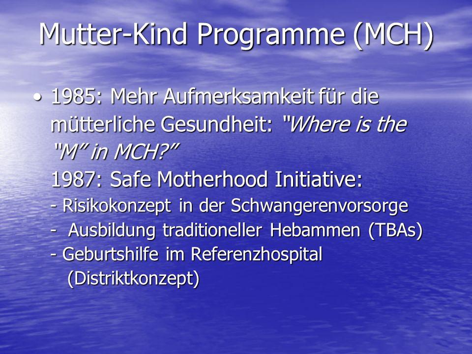1985: Mehr Aufmerksamkeit für die mütterliche Gesundheit: Where is the M in MCH? 1987: Safe Motherhood Initiative: - Risikokonzept in der Schwangerenv