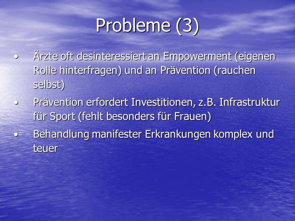 Probleme (3) Ärzte oft desinteressiert an Empowerment (eigenen Rolle hinterfragen) und an Prävention (rauchen selbst)Ärzte oft desinteressiert an Empowerment (eigenen Rolle hinterfragen) und an Prävention (rauchen selbst) Prävention erfordert Investitionen, z.B.