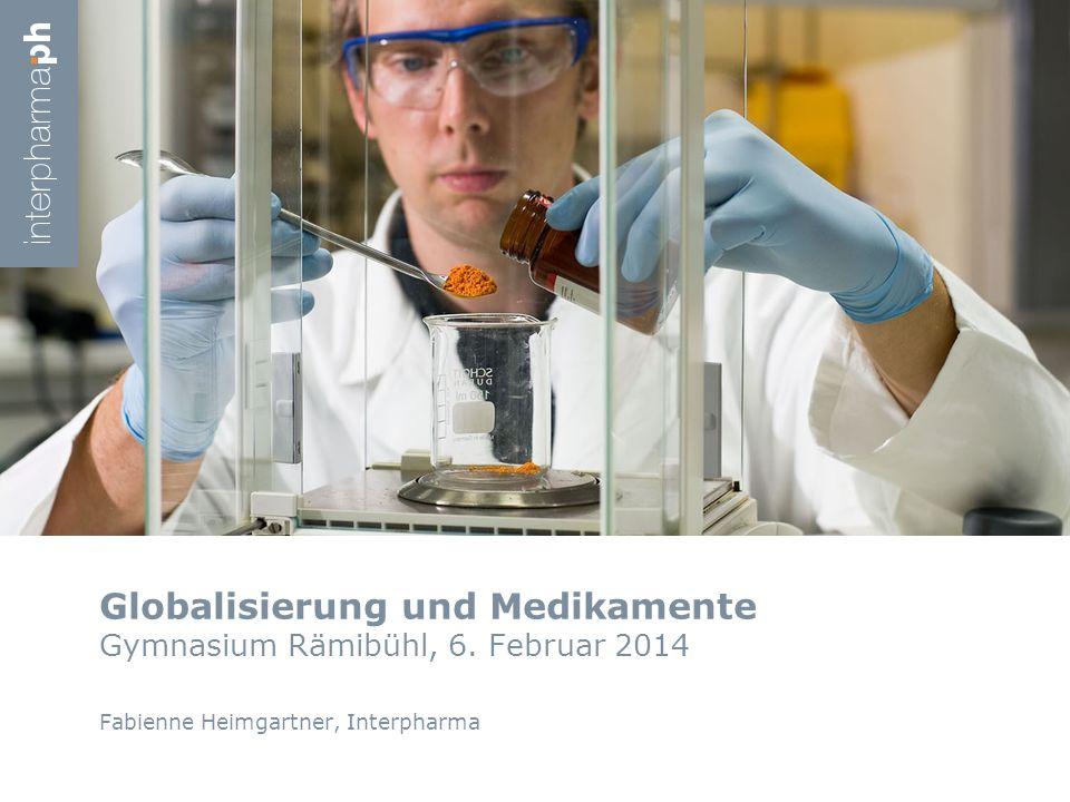 Globalisierung und Medikamente Gymnasium Rämibühl, 6. Februar 2014 Fabienne Heimgartner, Interpharma