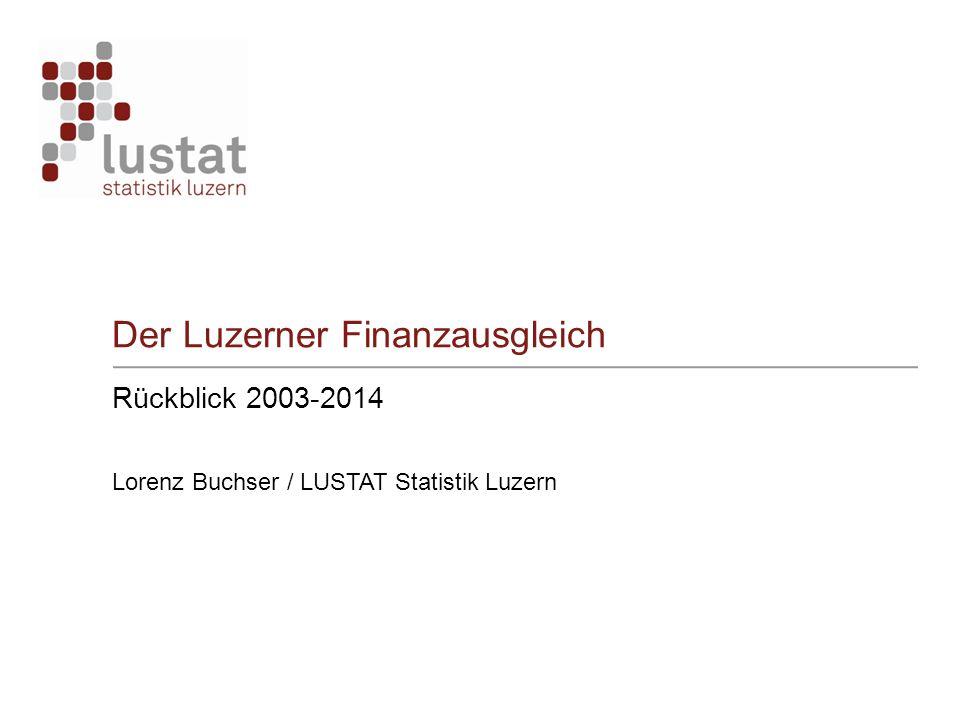 Rückblick 2003-2014 Lorenz Buchser / LUSTAT Statistik Luzern Der Luzerner Finanzausgleich