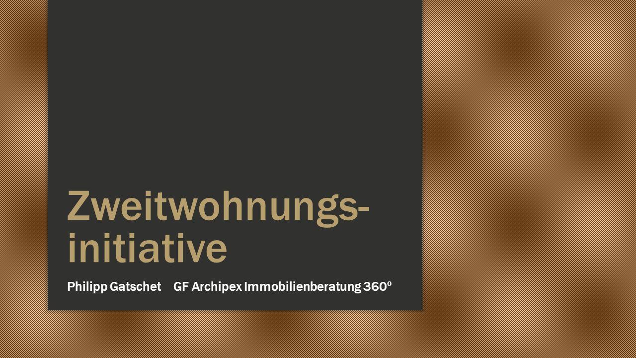 Zweitwohnungs- initiative Philipp Gatschet GF Archipex Immobilienberatung 360º
