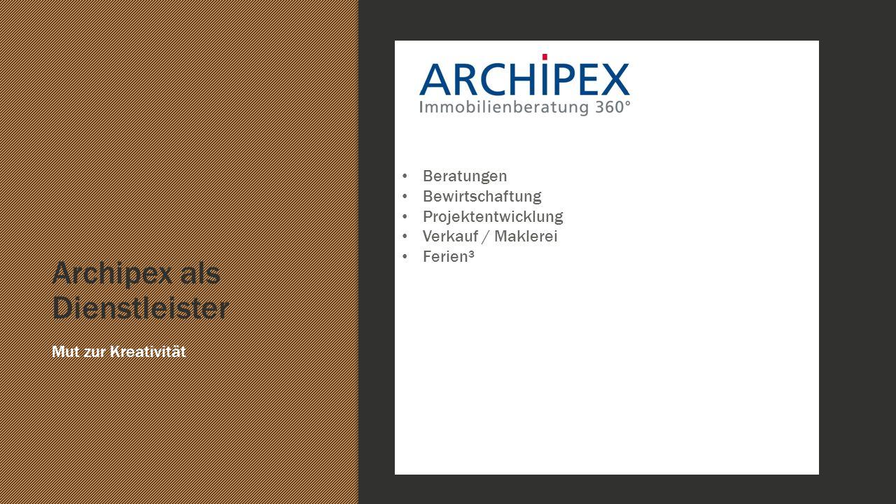 Archipex als Dienstleister Mut zur Kreativität Ffdddfd Beratungen Bewirtschaftung Projektentwicklung Verkauf / Maklerei Ferien³