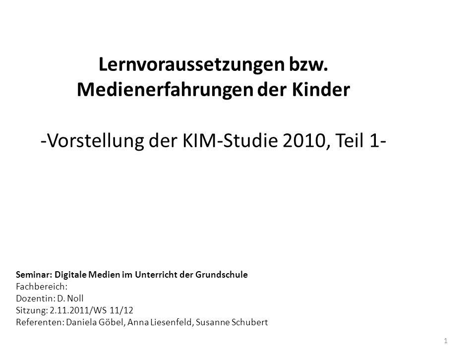 Lernvoraussetzungen bzw. Medienerfahrungen der Kinder -Vorstellung der KIM-Studie 2010, Teil 1- Seminar: Digitale Medien im Unterricht der Grundschule