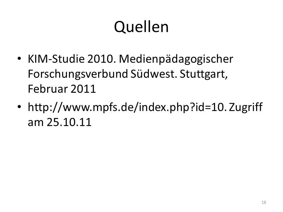 Quellen KIM-Studie 2010. Medienpädagogischer Forschungsverbund Südwest. Stuttgart, Februar 2011 http://www.mpfs.de/index.php?id=10. Zugriff am 25.10.1