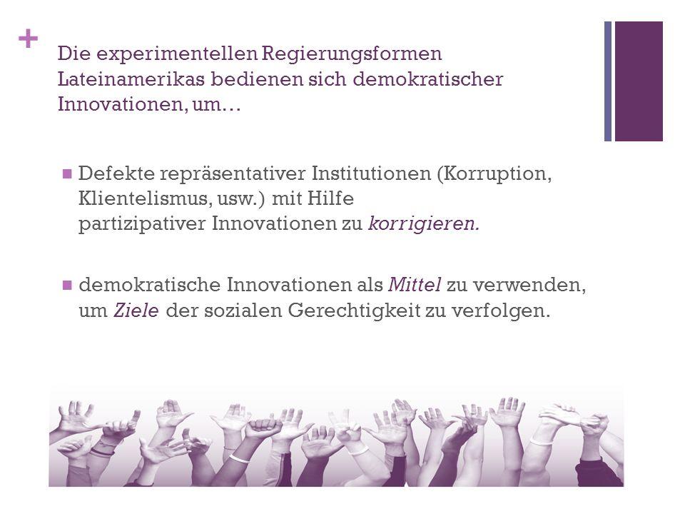 + Defekte repräsentativer Institutionen (Korruption, Klientelismus, usw.) mit Hilfe partizipativer Innovationen zu korrigieren.