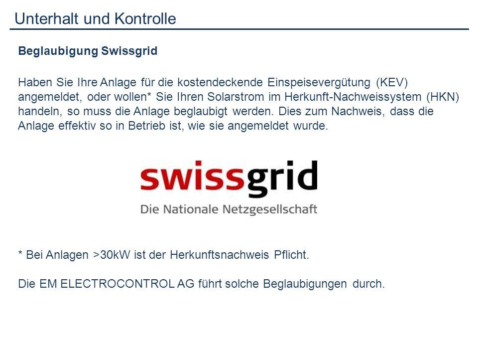 Unterhalt und Kontrolle Beglaubigung Swissgrid Haben Sie Ihre Anlage für die kostendeckende Einspeisevergütung (KEV) angemeldet, oder wollen* Sie Ihre