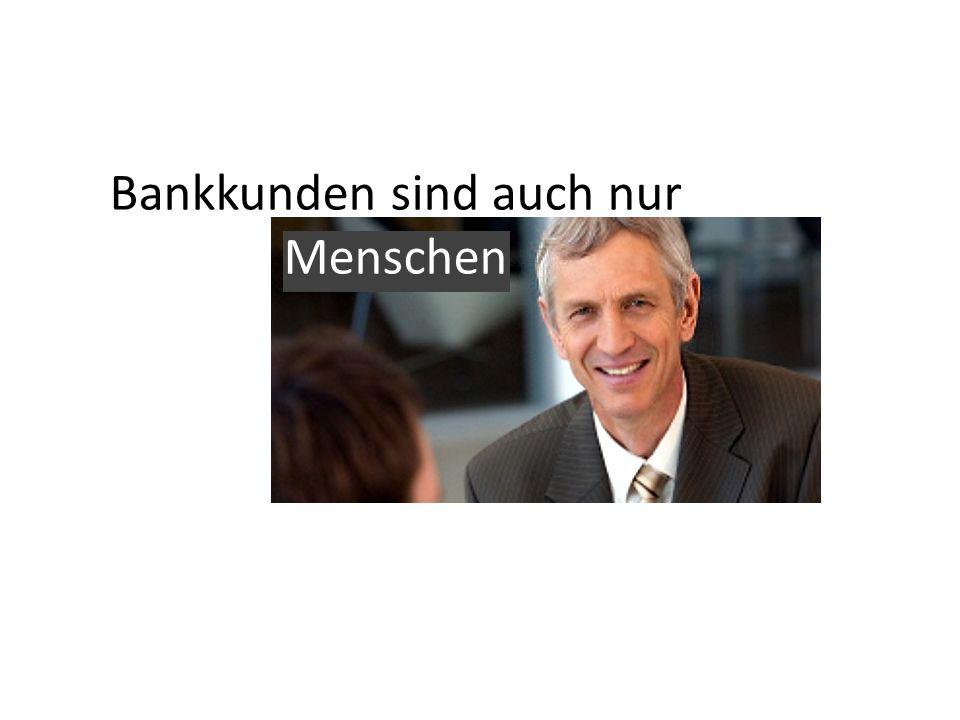Bankkunden sind auch nur Menschen