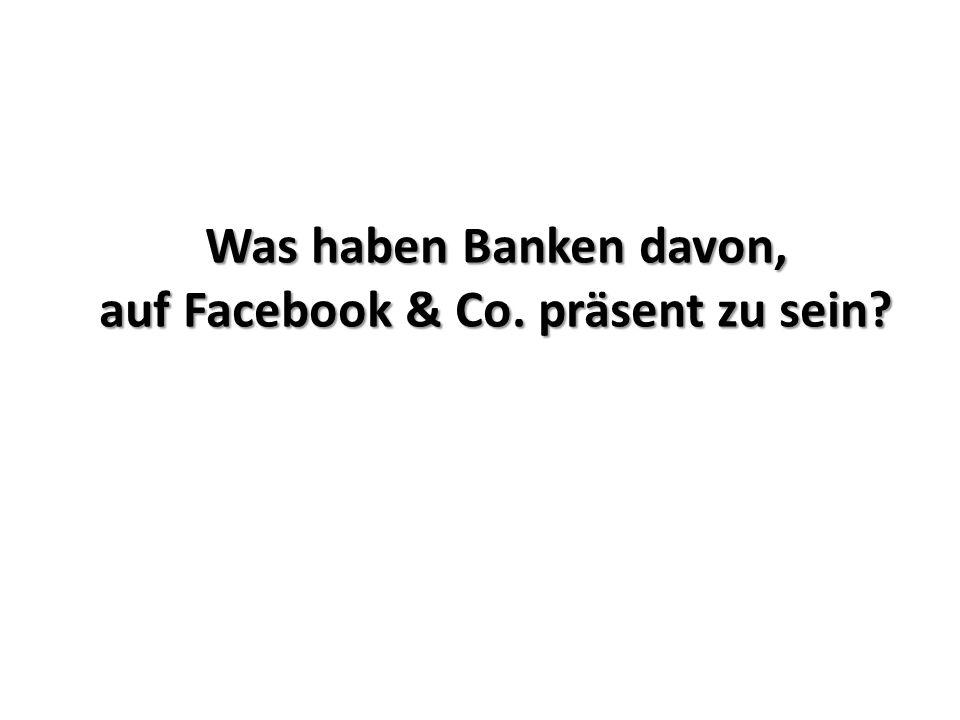 Was haben Banken davon, auf Facebook & Co. präsent zu sein?