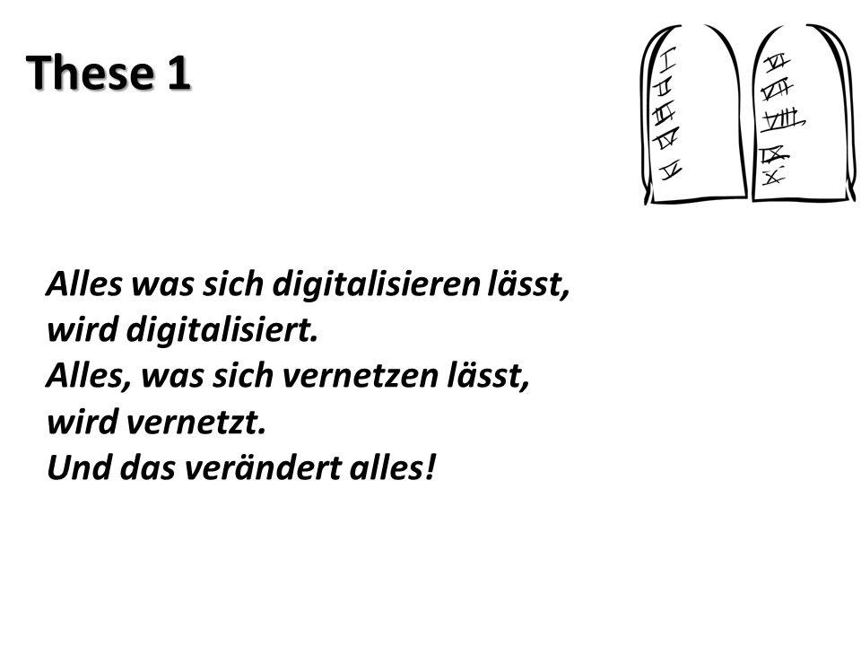 These 1 Alles was sich digitalisieren lässt, wird digitalisiert.
