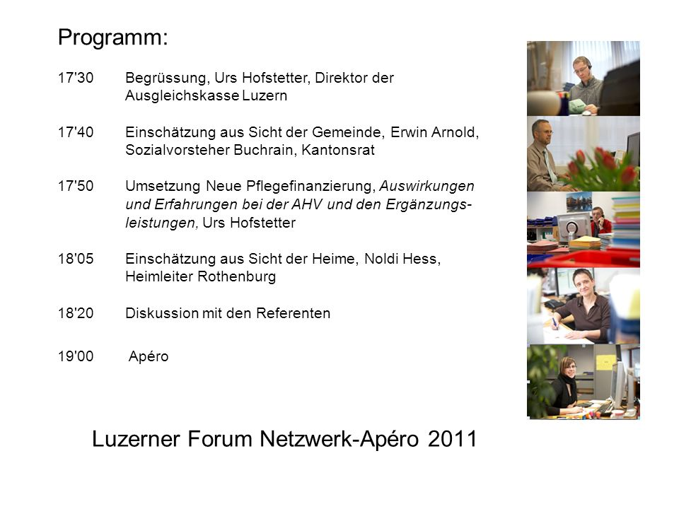 Luzerner Forum Netzwerk-Apéro 2011 Programm: 17'30 Begrüssung, Urs Hofstetter, Direktor der Ausgleichskasse Luzern 17'40 Einschätzung aus Sicht der Ge