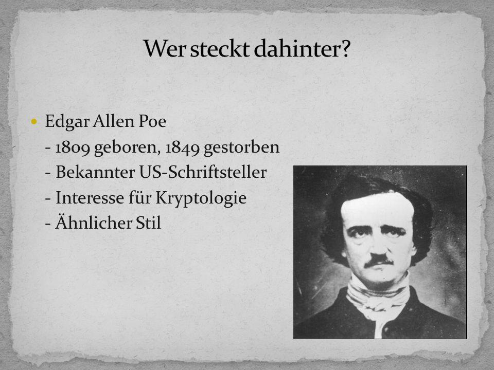 Edgar Allen Poe - 1809 geboren, 1849 gestorben - Bekannter US-Schriftsteller - Interesse für Kryptologie - Ähnlicher Stil