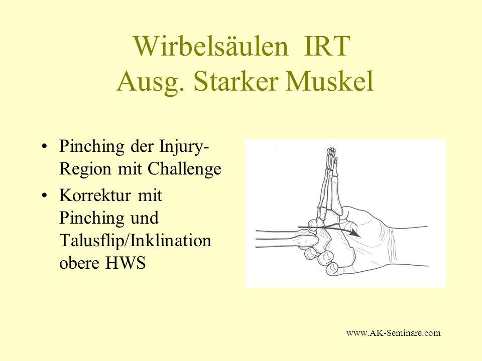 www.AK-Seminare.com Wirbelsäulen IRT Ausg. Starker Muskel Pinching der Injury- Region mit Challenge Korrektur mit Pinching und Talusflip/Inklination o