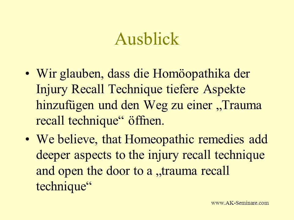 www.AK-Seminare.com Ausblick Wir glauben, dass die Homöopathika der Injury Recall Technique tiefere Aspekte hinzufügen und den Weg zu einer Trauma rec