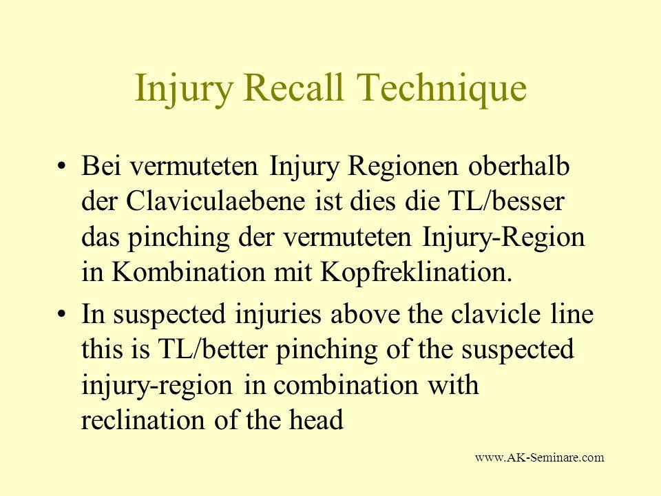www.AK-Seminare.com Injury Recall Technique Bei vermuteten Injury Regionen oberhalb der Claviculaebene ist dies die TL/besser das pinching der vermute