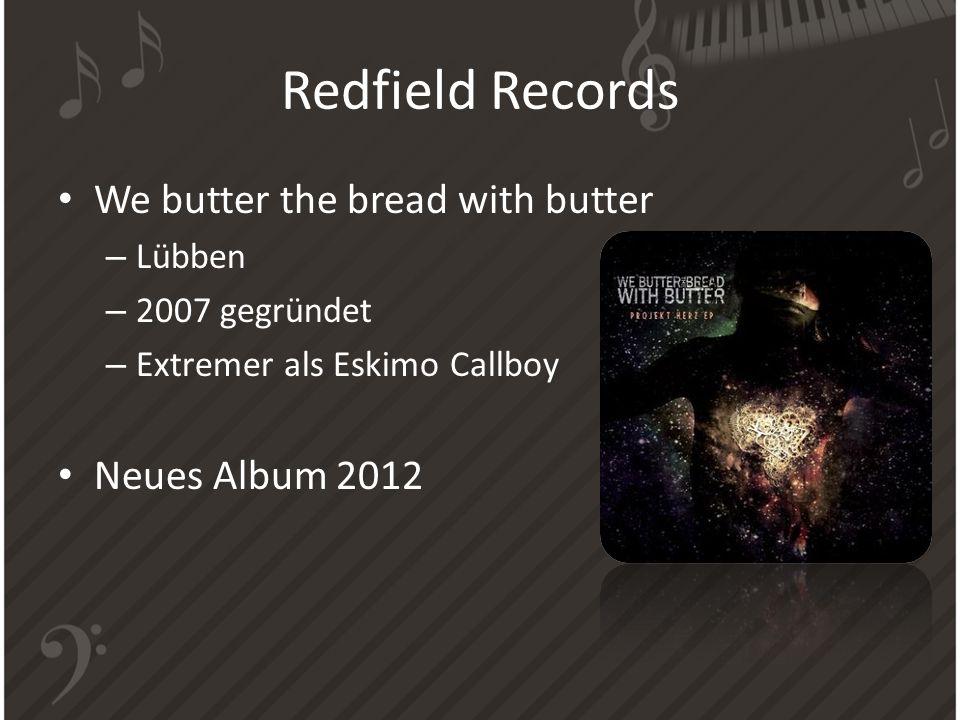 Redfield Records We butter the bread with butter – Lübben – 2007 gegründet – Extremer als Eskimo Callboy Neues Album 2012