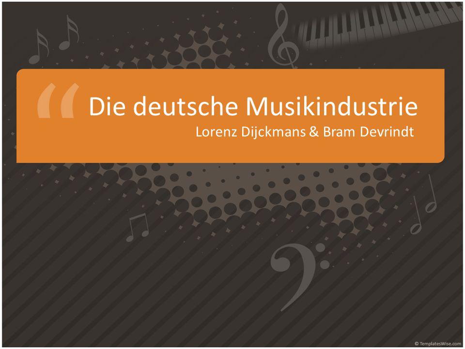 Die deutsche Musikindustrie Lorenz Dijckmans & Bram Devrindt