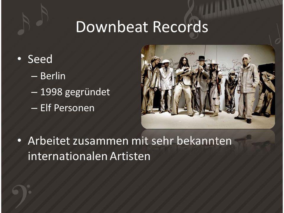 Downbeat Records Seed – Berlin – 1998 gegründet – Elf Personen Arbeitet zusammen mit sehr bekannten internationalen Artisten