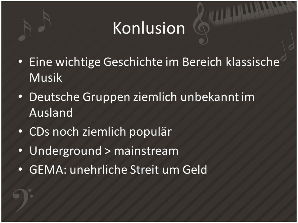 Konlusion Eine wichtige Geschichte im Bereich klassische Musik Deutsche Gruppen ziemlich unbekannt im Ausland CDs noch ziemlich populär Underground >