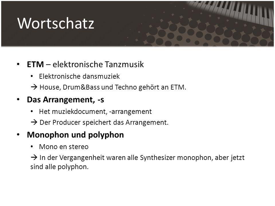 Wortschatz ETM – elektronische Tanzmusik Elektronische dansmuziek House, Drum&Bass und Techno gehört an ETM. Das Arrangement, -s Het muziekdocument, -