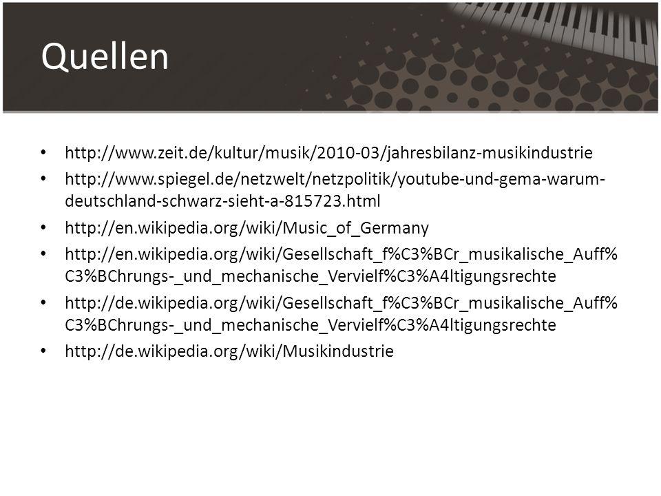 Quellen http://www.zeit.de/kultur/musik/2010-03/jahresbilanz-musikindustrie http://www.spiegel.de/netzwelt/netzpolitik/youtube-und-gema-warum- deutsch